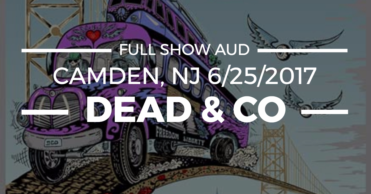 listen to dead and company 39 s splendid sunday show in camden 6 25 2017 full show aud jam buzz. Black Bedroom Furniture Sets. Home Design Ideas